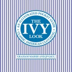 The Ivy Look: Classic American Clothing- An Illustrated Pocket Guide